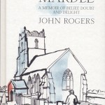 "BOOK REVIEW – The Undelivered Mardle, by John Rogers. ""A Memoir of Belief, Doubt and Delight"". 158 pages, hard back, published by Darton, Longman & Todd at £12.99, with a foreword by Ronald Blythe.."